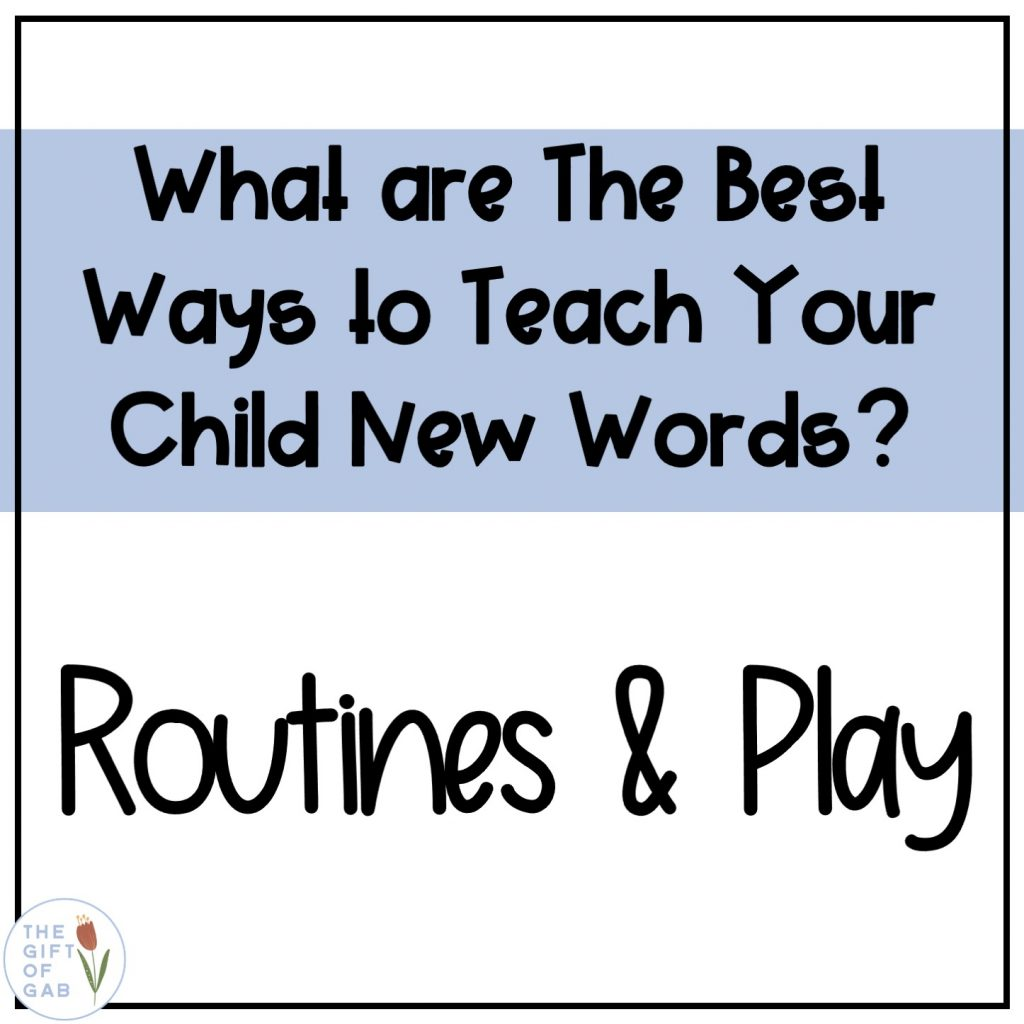 routines and play are the best ways to teach your toddler new words